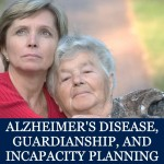 Alzheimer's Disease, Guardianship, and Incapacity Planning