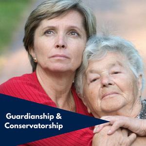 Guardianship & Conservatorship